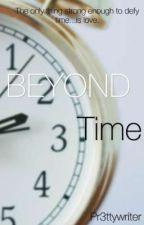 Beyond Time by Pr3ttywriter