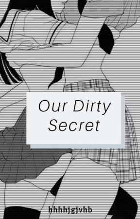 Our Dirty Secret  by hhhhjgjvhb