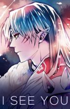 I See You [Sesshomaru] by Animemadness101