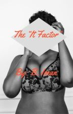 """The """"IT"""" Factor by BreCraig6"""