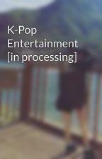 K-Pop Entertainment [in processing] by _kang_tina