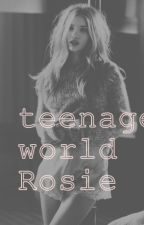 Teenage world Rosie by onlyonerose222