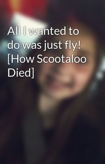 All I Wanted To Do Was Just Fly How Scootaloo Died Cloudy Cloud66 Wattpad 8yr · anime_freak_101 · r/mylittlepony. wattpad