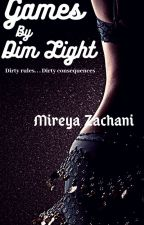 GAMES BY DIM LIGHT || Mature || by MireyaZachani