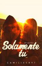 Solamente tú  by Camilixer97