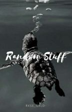 Random Stuff by rxse_gxld-