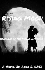 Rising Moon (Book One Of The Moonlight Cycle) by ARCase