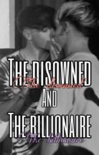 The Disowened  and the Billionaire  by Jackypoopoo