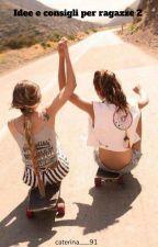 Idee e consigli per ragazze 2 (#wattys2019) by KaterinaBalsamo