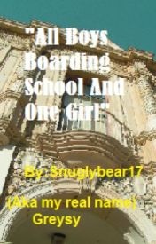 All Boys Boarding School And One Girl by snuglybear17