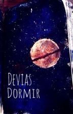 Devias Dormir by thisislannister