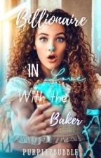 Billionaire in love with the baker  by IlovePurplebubbles