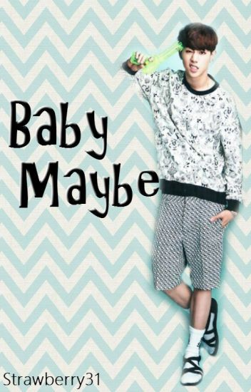 Baby Maybe (GOT7 Mark Tuan Fanfic)