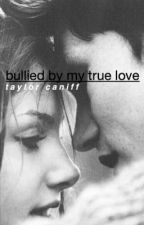 Bullied By My True Love // Taylor Caniff by browniecaniff