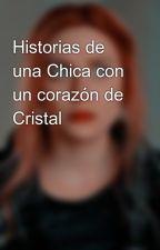 Historias de una chica con un corazón de Cristal by GiselaSchady