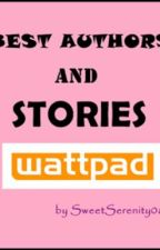 BEST AUTHORS AND STORIES IN WATTPAD <3 by SweetSerenity08