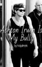 Ashton Irwin is my bully by holydimple