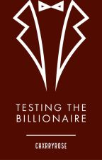 Testing The Billionaire  by chxrryrose