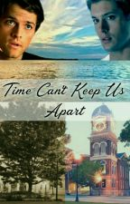 Time Can't Keep Us Apart|•Destiel• by mystic_pie_queen