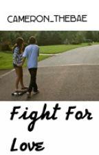 Fight For Love  Cameron Dallas  by Cameron_TheBae