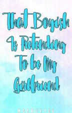 That Boyish Is Pretending To Be My Girlfriend. by Maewuvyou