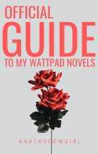 OFFICIAL GUIDE TO MY WATTPAD NOVELS by ANATHECOWGIRL by ANAtheCowgirl