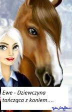 Ewe - Dziewczyna tańcząca z koniem... by JuliaCzytajka