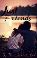 Just Friends (ON HOLD) by That_Weird_Girl