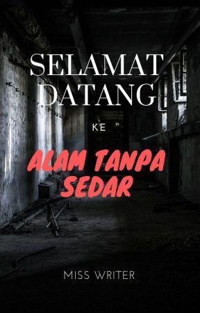 SELAMAT DATANG KE ALAM TANPA SEDAR by misswriter1997