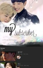 My Subscriber [Jikook AU] °Completed° by _Jiminismysun_