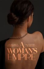 A Woman's Empire by aesthetic_bubbles