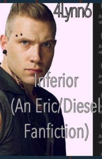 Inferior (An Eric/Diesel Fanfiction)