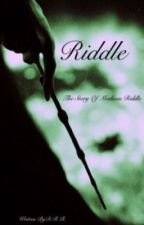 Riddle - A Harry Potter FanFiction by Destinee_Likes_Dogs