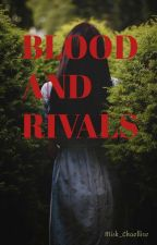 Blood And Rivals by Misk_Lhaellire