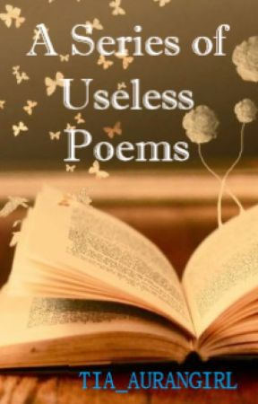A Series of Useless Poems by tia_aurangirl