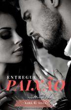 Entregue a Paixão (Livro 1) by KiraRMaia