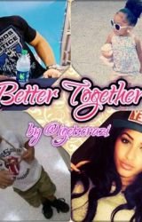 Better Together [Sequel To Believe In Us] by iGetsCrazi