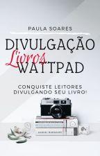 Divulgação Livros Wattpad by Paulasoares18