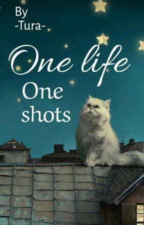 One Life Oneshots  by -2raa-