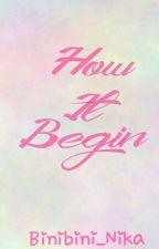 How It Begin by Binibini_Nika