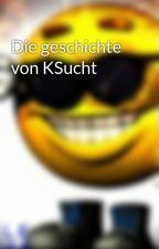 Die geschichte von KSucht by Kilian2701