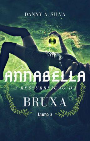 Annabella A Ressurreição da Bruxa (Livro 2 Em Breve) by DannyASilva