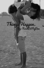 Things Happen. (A Nash Grier Fanfiction) by NashBeMyBae