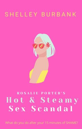 Rosalie Porter's Hot and Steamy Sex Scandal by ShelleyBurbank