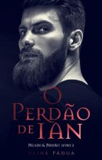 O Perdão de Ian (Duologia Pecado & Perdão Livro 2) by AlinePadua