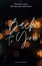 Back to You   ✓ by AlwaysLostInWords