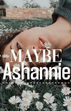 Maybe | Ashannie by simplyashannie