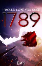 I Would love you since 1789 by EmmelineLerwen