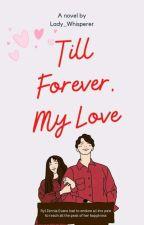 'Til Forever, My Love by lalisaManoban011