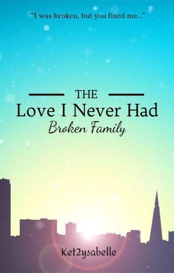 The Love I Never Had: Broken Family
